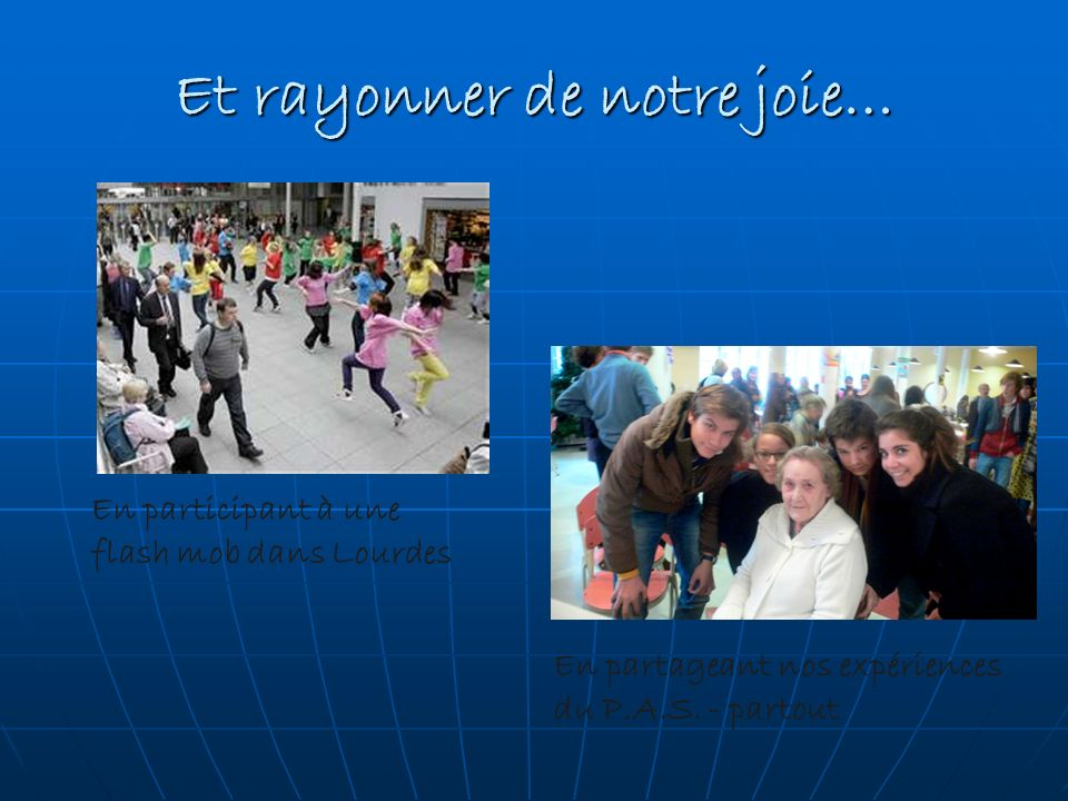 Et rayonner de notre joie… En participant à une flash mob dans Lourdes En partageant nos expériences du P.A.S.