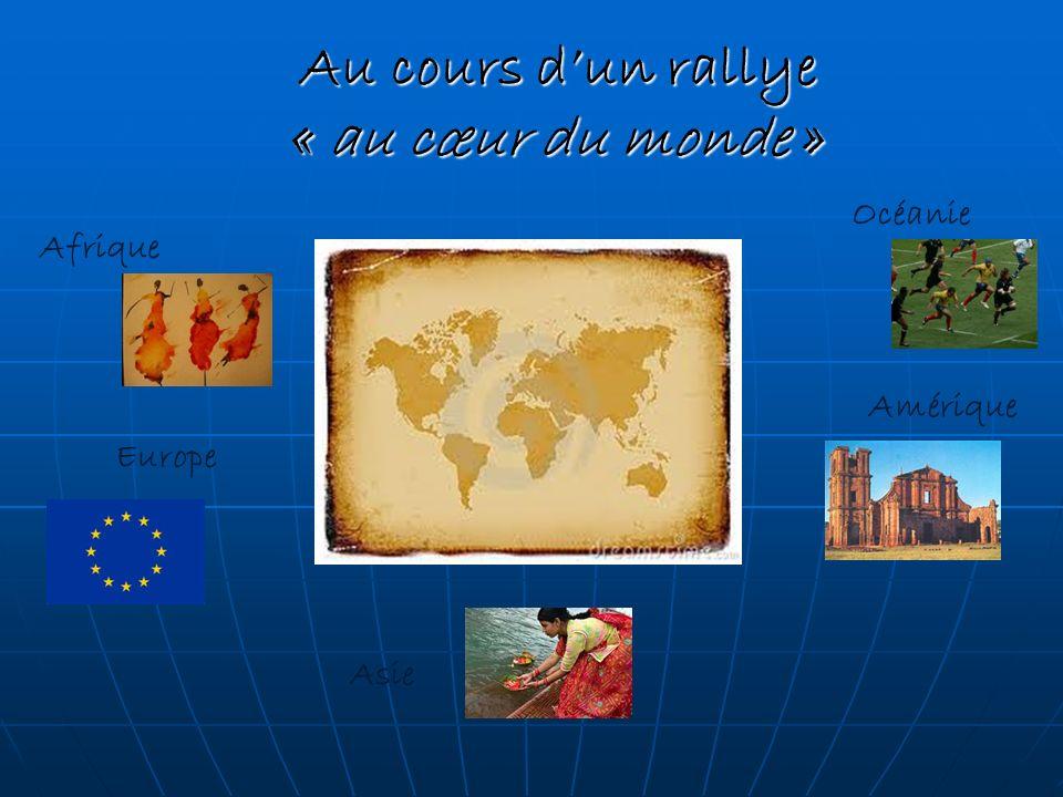 Au cours dun rallye « au cœur du monde » Afrique Europe Océanie Amérique Asie