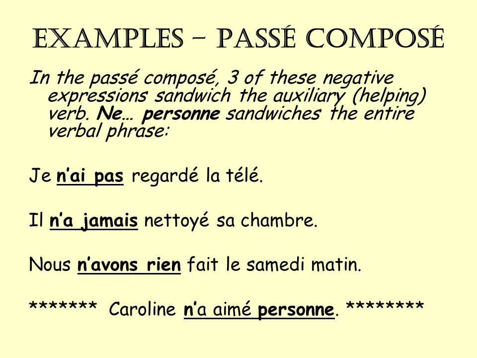 EXAMPLES – passé composé In the passé composé, 3 of these negative expressions sandwich the auxiliary (helping) verb.