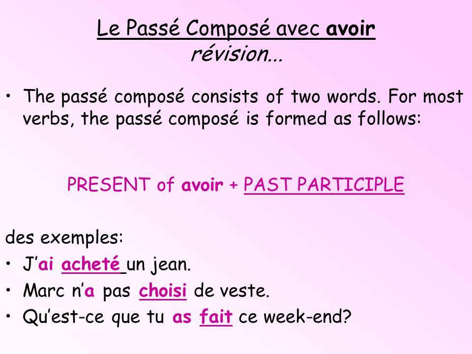 Le Passé Composé avec avoir révision... The passé composé consists of two words. For most verbs, the passé composé is formed as follows: PRESENT of av