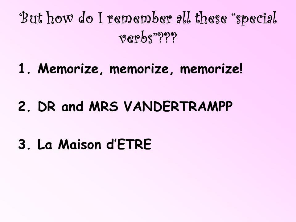 But how do I remember all these special verbs??.1.Memorize, memorize, memorize.