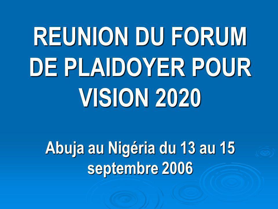 REUNION DU FORUM DE PLAIDOYER POUR VISION 2020 Abuja au Nigéria du 13 au 15 septembre 2006
