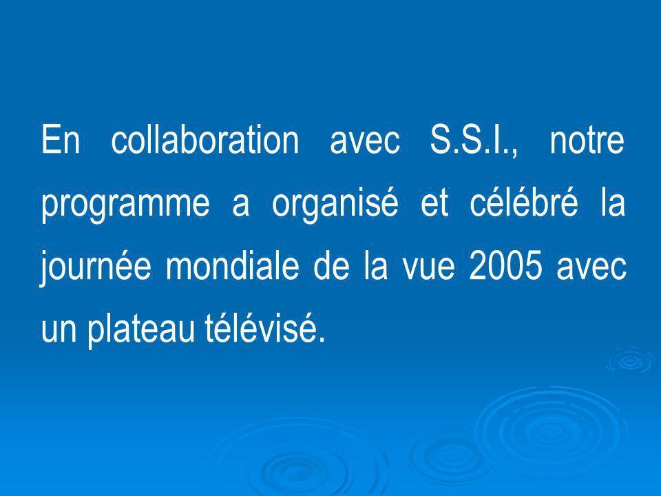 En collaboration avec S.S.I., notre programme a organisé et célébré la journée mondiale de la vue 2005 avec un plateau télévisé.