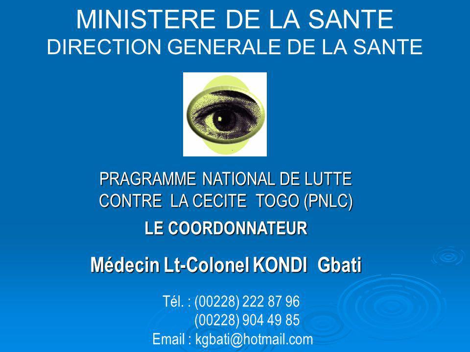 MINISTERE DE LA SANTE DIRECTION GENERALE DE LA SANTE PRAGRAMME NATIONAL DE LUTTE CONTRE LA CECITE TOGO (PNLC) LE COORDONNATEUR Médecin Lt-Colonel KOND