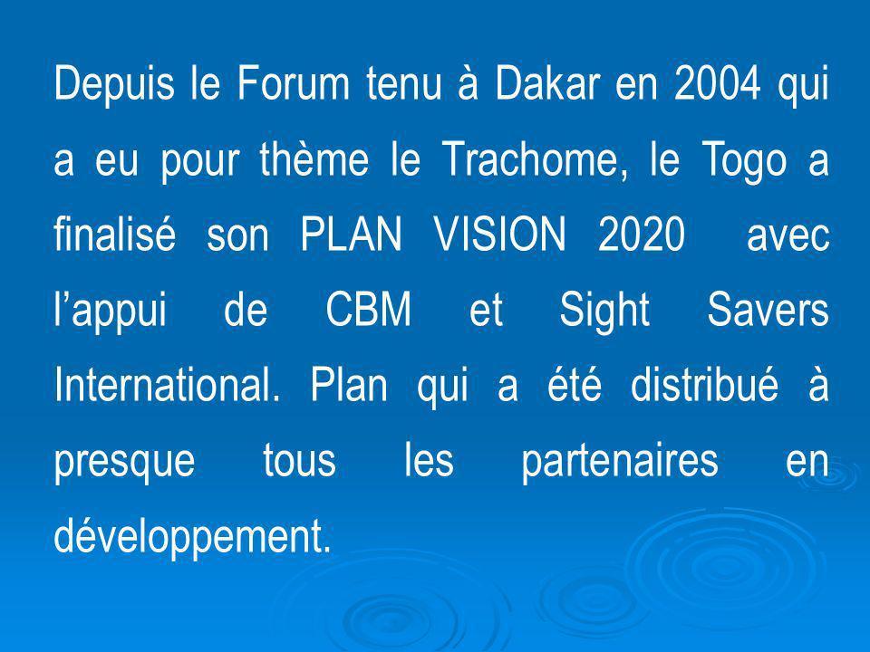 Depuis le Forum tenu à Dakar en 2004 qui a eu pour thème le Trachome, le Togo a finalisé son PLAN VISION 2020 avec lappui de CBM et Sight Savers Inter