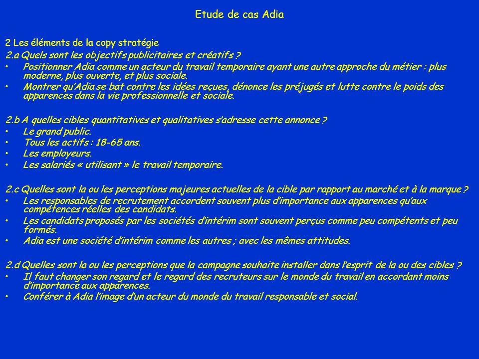 Etude de cas Adia 2 Les éléments de la copy stratégie 2.a Quels sont les objectifs publicitaires et créatifs ? Positionner Adia comme un acteur du tra