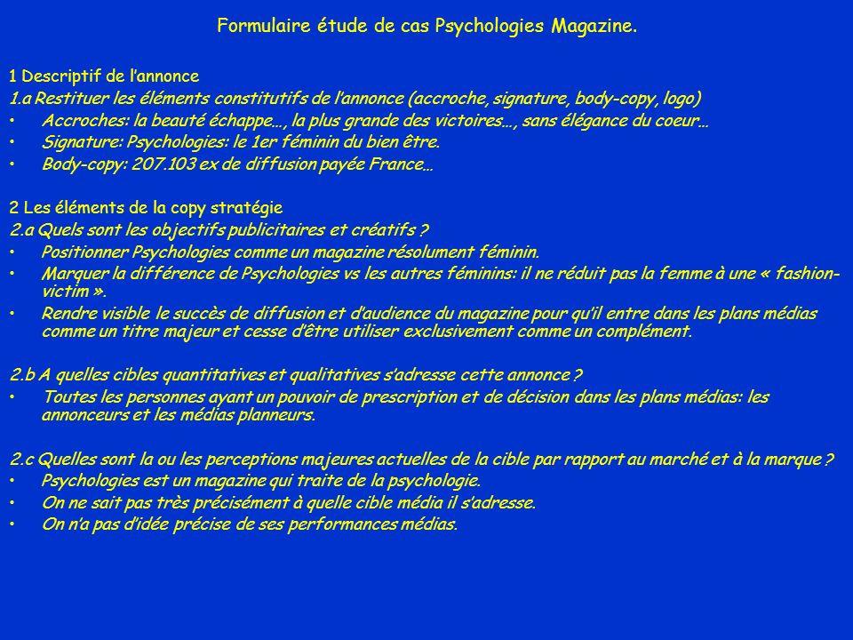 Formulaire étude de cas Psychologies Magazine. 1 Descriptif de lannonce 1.a Restituer les éléments constitutifs de lannonce (accroche, signature, body