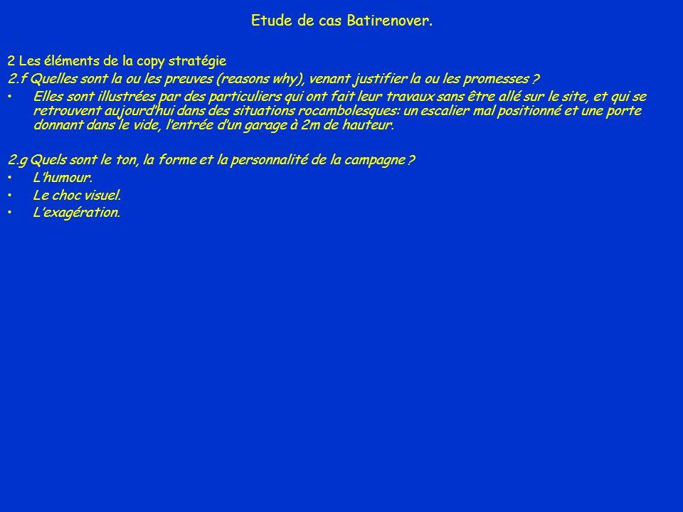 Etude de cas Batirenover. 2 Les éléments de la copy stratégie 2.f Quelles sont la ou les preuves (reasons why), venant justifier la ou les promesses ?