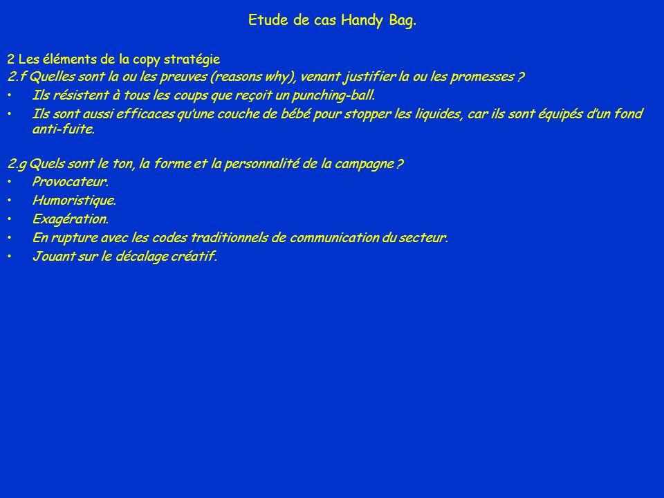 Etude de cas Handy Bag. 2 Les éléments de la copy stratégie 2.f Quelles sont la ou les preuves (reasons why), venant justifier la ou les promesses ? I