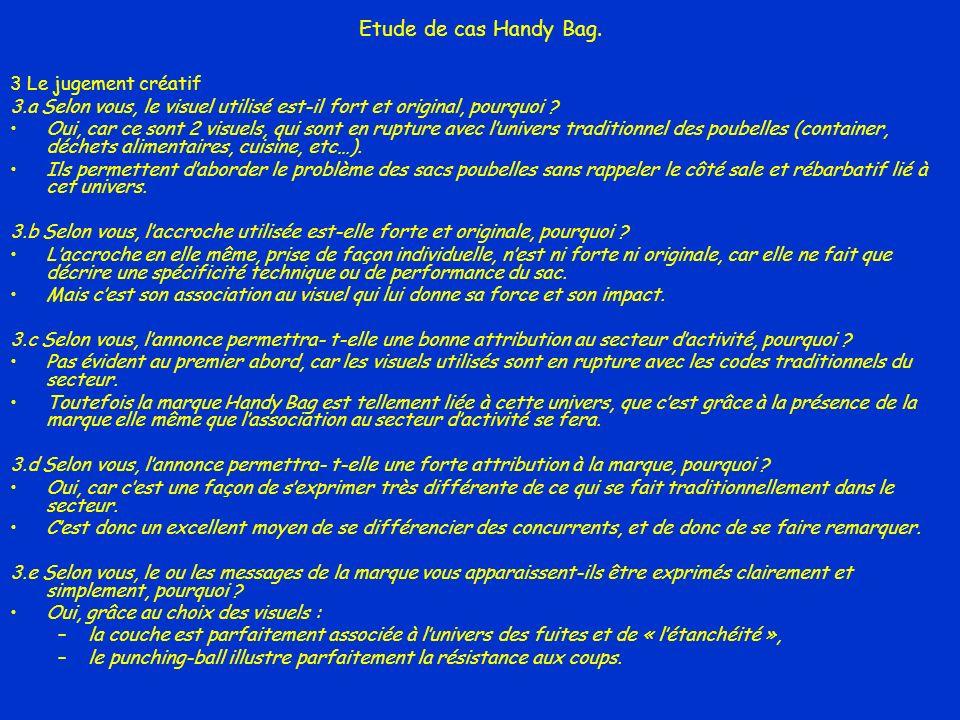 Etude de cas Handy Bag. 3 Le jugement créatif 3.a Selon vous, le visuel utilisé est-il fort et original, pourquoi ? Oui, car ce sont 2 visuels, qui so
