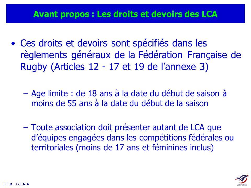 F.F.R – D.T.N.A Avant propos : Les droits et devoirs des LCA Ces droits et devoirs sont spécifiés dans les règlements généraux de la Fédération França