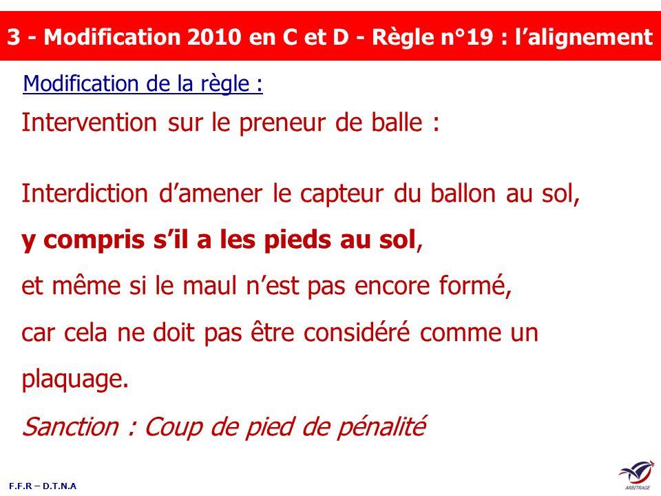 F.F.R – D.T.N.A 3 - Modification 2010 en C et D - Règle n°19 : lalignement Intervention sur le preneur de balle : Interdiction damener le capteur du b