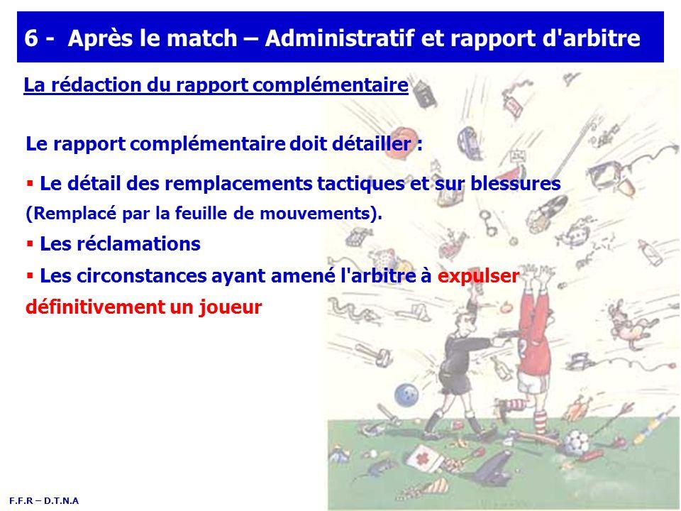 F.F.R – D.T.N.A 6 - Après le match – Administratif et rapport d'arbitre La rédaction du rapport complémentaire Le rapport complémentaire doit détaille