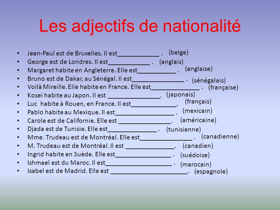 Les adjectifs de nationalité Jean-Paul est de Bruxelles. Il est____________. George est de Londres. Il est____________. Margaret habite en Angleterre.