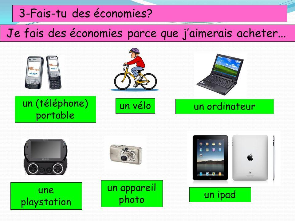 3-Fais-tu des économies? Je fais des économies parce que jaimerais acheter... un (téléphone) portable un vélo une playstation un ordinateur un apparei