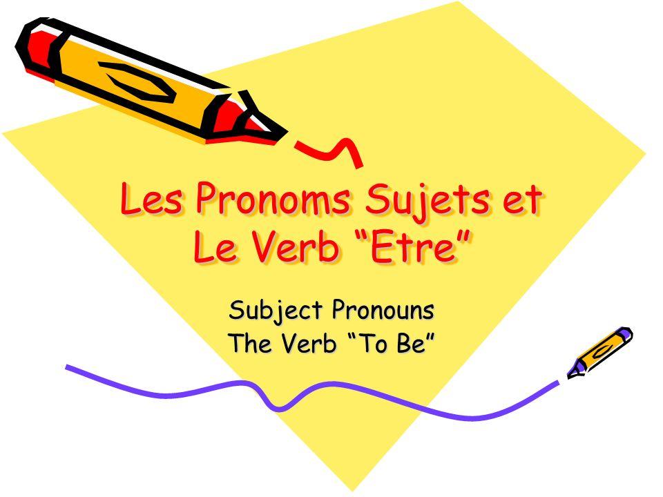Les Pronoms Sujets et Le Verb Etre Subject Pronouns The Verb To Be