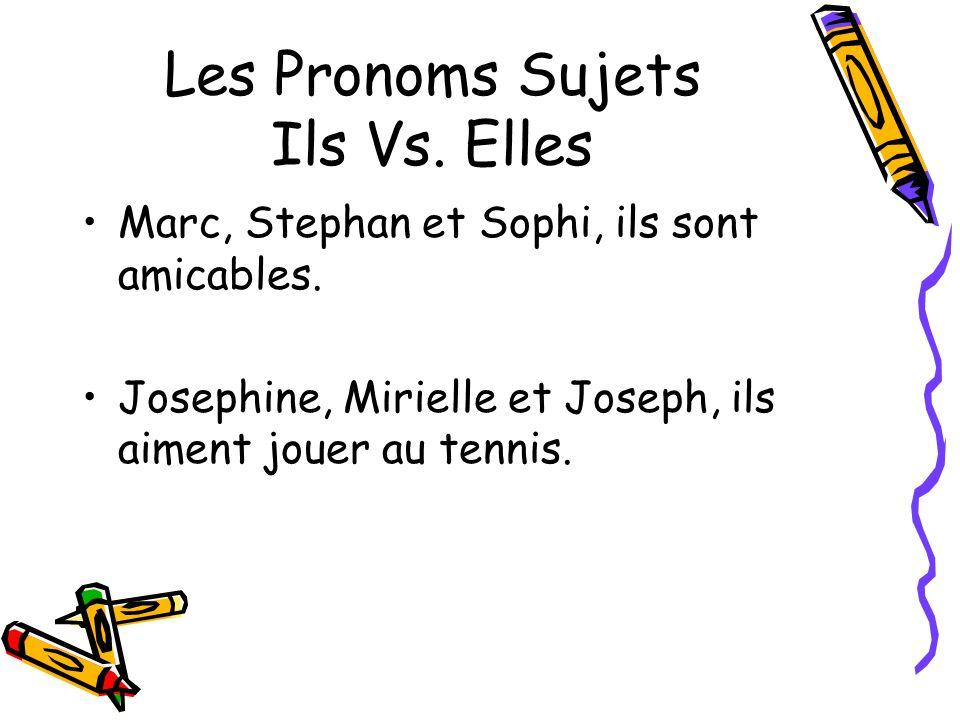 Les Pronoms Sujets Ils Vs. Elles Marc, Stephan et Sophi, ils sont amicables. Josephine, Mirielle et Joseph, ils aiment jouer au tennis.