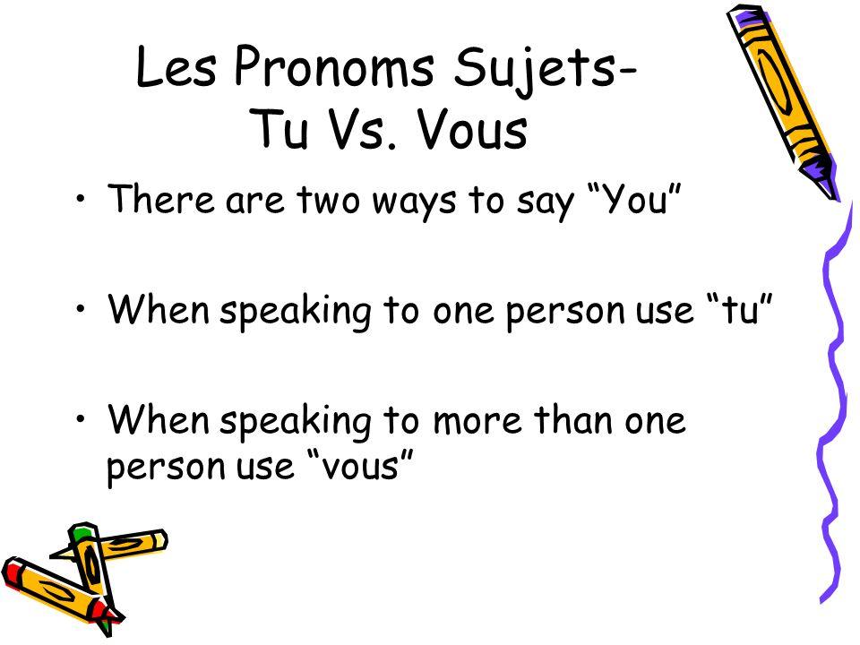 Les Pronoms Sujets- Tu Vs.