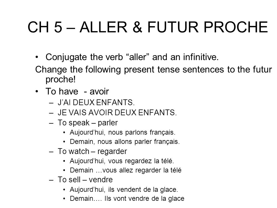 Quest-ce que tu vas faire? You can use a form of the verb aller + the infinitive of another verb to say what you are going to do in the future. –Quest