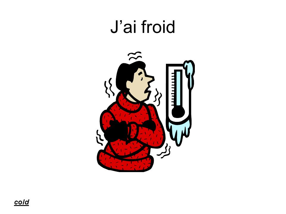 Jai froid cold