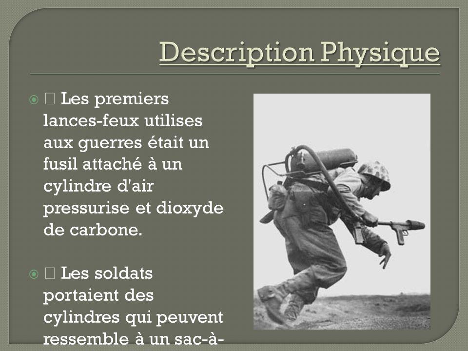 ž Les premiers lances-feux utilises aux guerres était un fusil attaché à un cylindre d air pressurise et dioxyde de carbone.