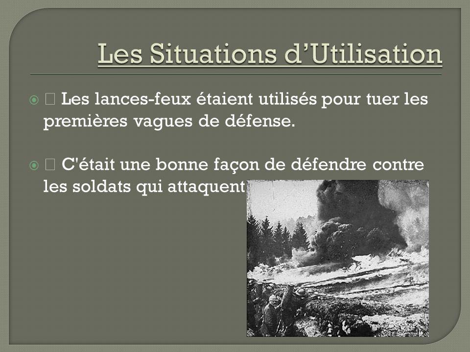 ž Pendant la Première Guerre Mondiale il y avait 650 attaques avec un lance-feu par les soldats Allemagnes.