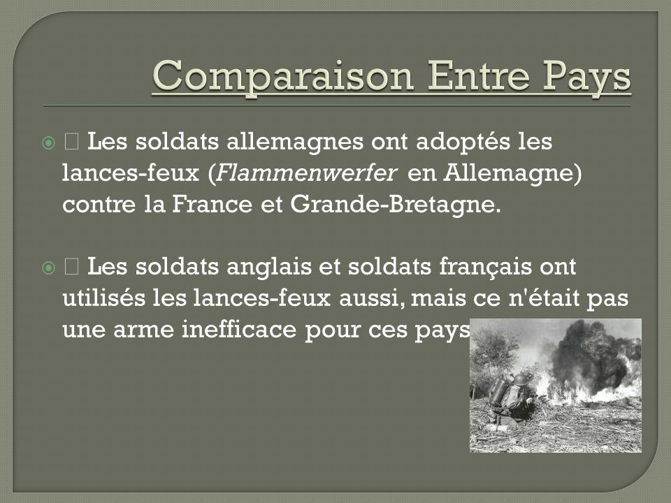ž Les soldats allemagnes ont adoptés les lances-feux (Flammenwerfer en Allemagne) contre la France et Grande-Bretagne.