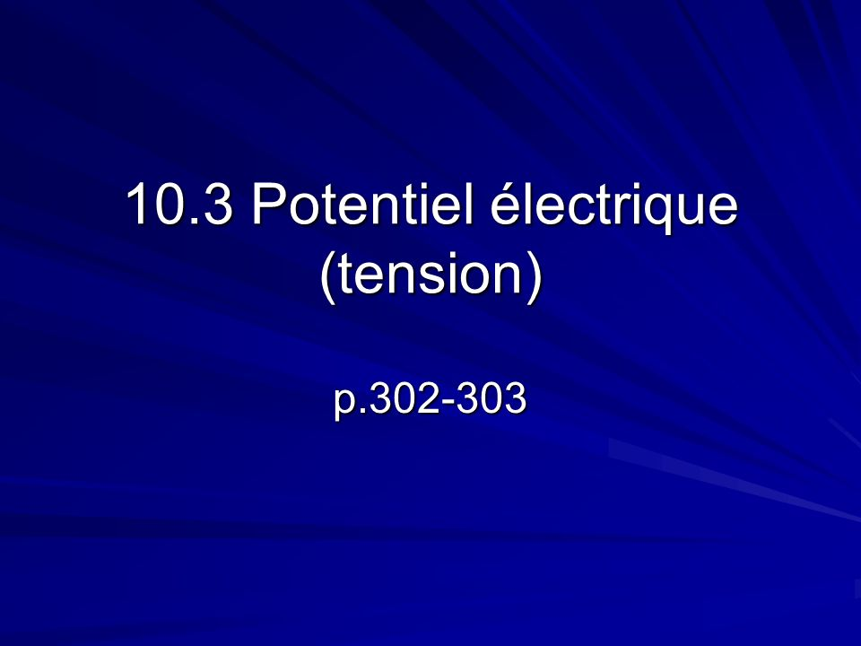 10.3 Potentiel électrique (tension) p.302-303