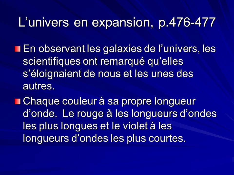 Lunivers en expansion, p.476-477 En observant les galaxies de lunivers, les scientifiques ont remarqué quelles séloignaient de nous et les unes des autres.