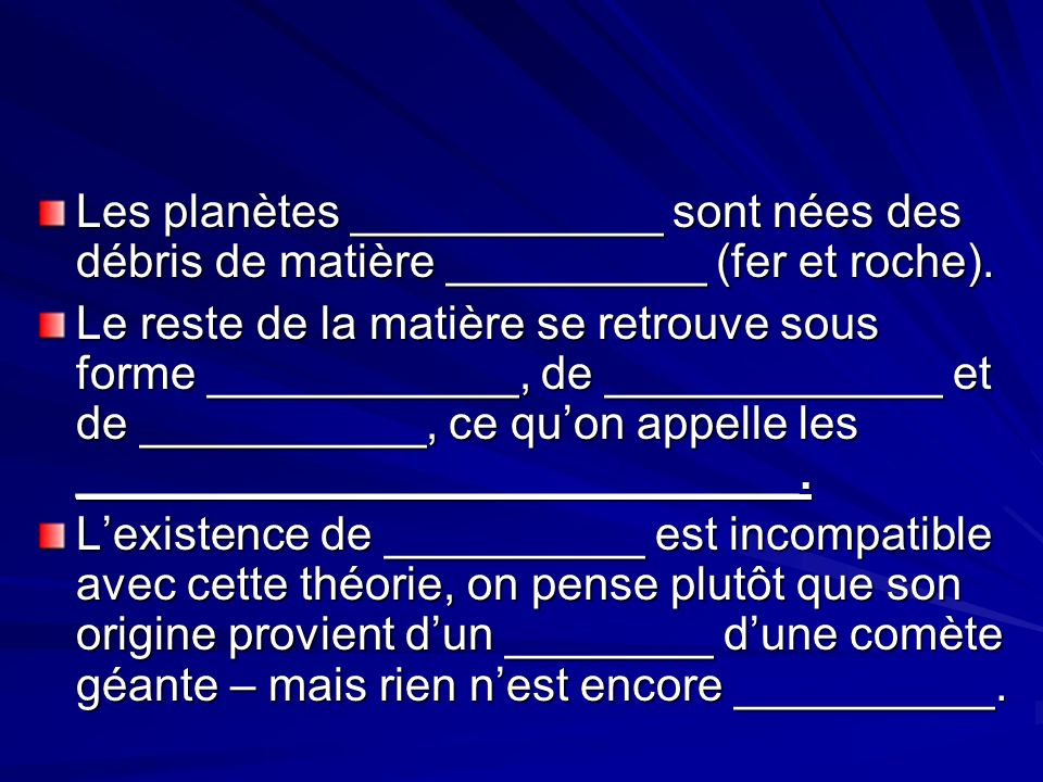 Les planètes ____________ sont nées des débris de matière __________ (fer et roche).