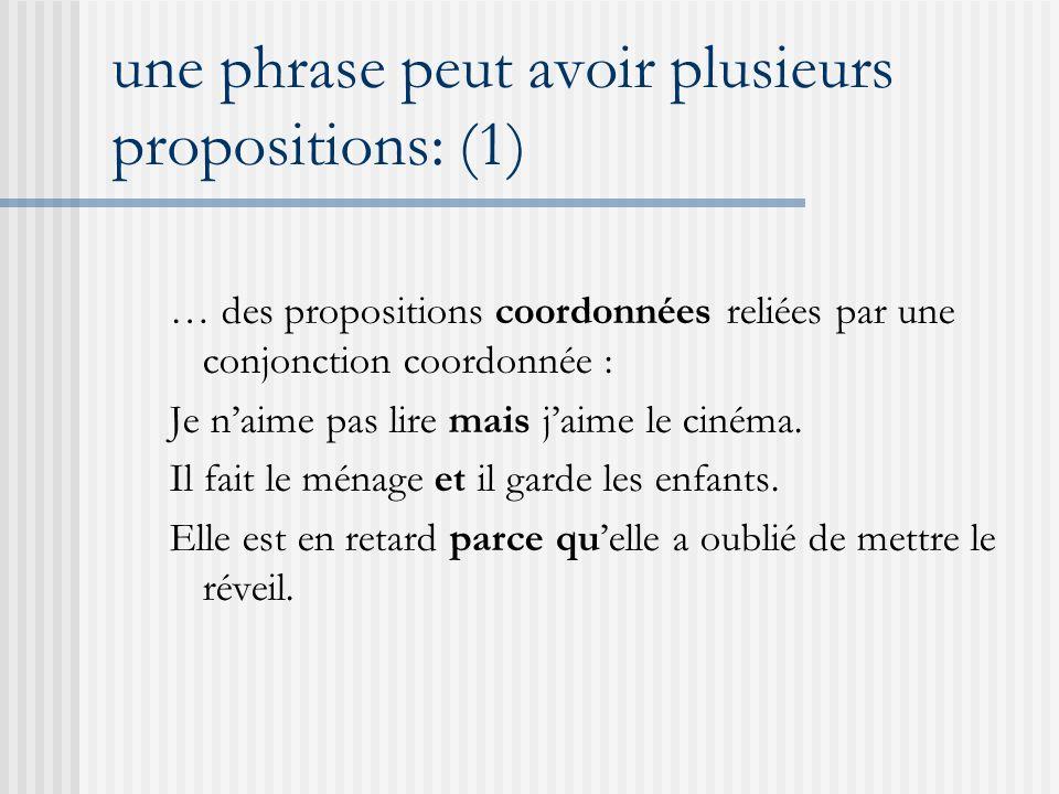 une phrase peut avoir plusieurs propositions: (1) … des propositions coordonnées reliées par une conjonction coordonnée : Je naime pas lire mais jaime