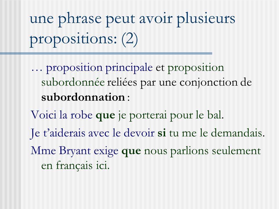 une phrase peut avoir plusieurs propositions: (2) … proposition principale et proposition subordonnée reliées par une conjonction de subordonnation :
