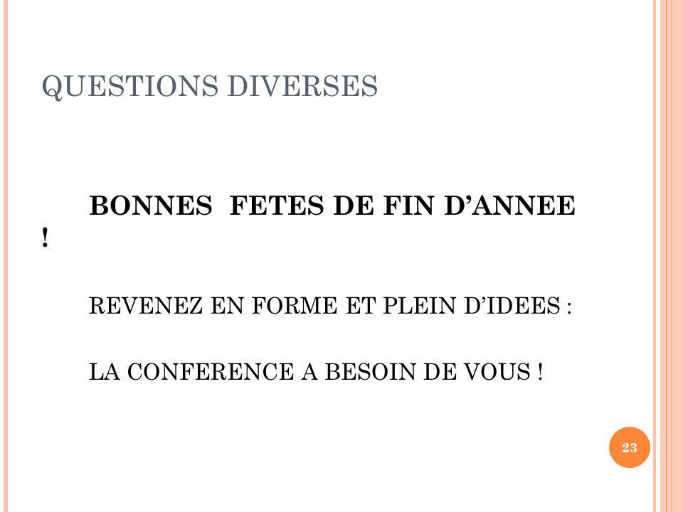 QUESTIONS DIVERSES BONNES FETES DE FIN DANNEE ! REVENEZ EN FORME ET PLEIN DIDEES : LA CONFERENCE A BESOIN DE VOUS ! 23