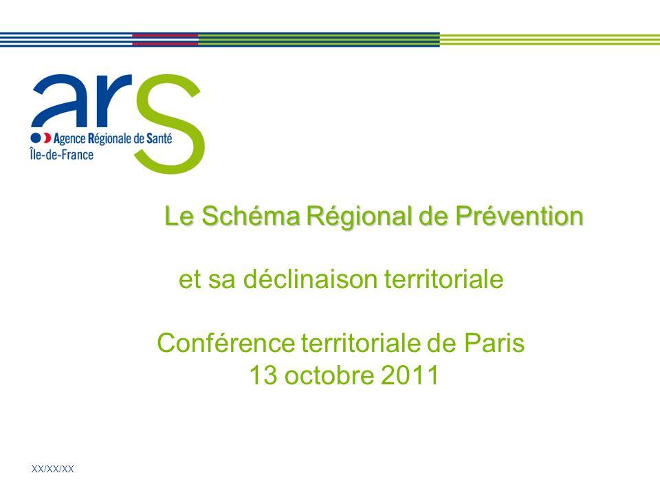 XX/XX/XX Le Schéma Régional de Prévention Le Schéma Régional de Prévention et sa déclinaison territoriale Conférence territoriale de Paris 13 octobre 2011