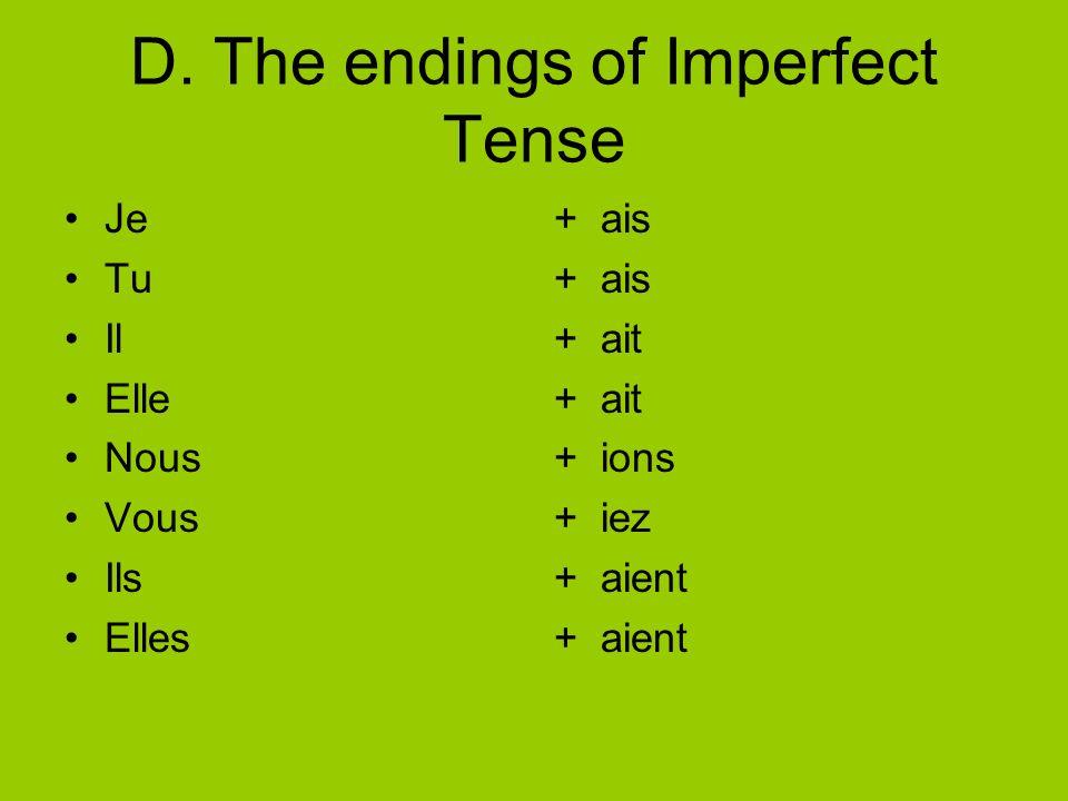D. The endings of Imperfect Tense Je Tu Il Elle Nous Vous Ils Elles + ais + ait + ions + iez + aient
