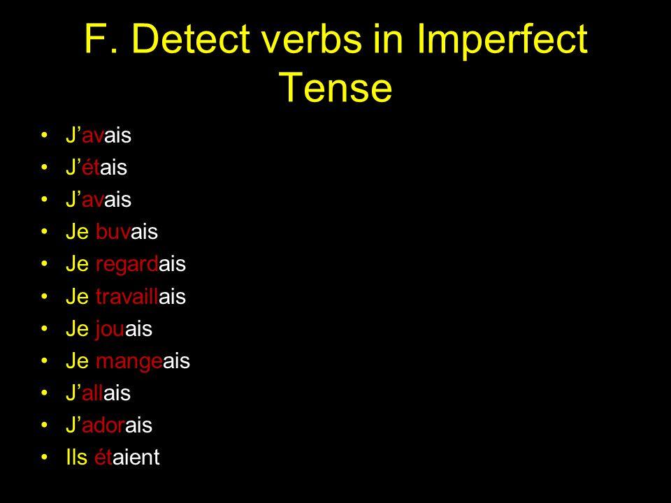 F. Detect verbs in Imperfect Tense Javais Jétais Javais Je buvais Je regardais Je travaillais Je jouais Je mangeais Jallais Jadorais Ils étaient