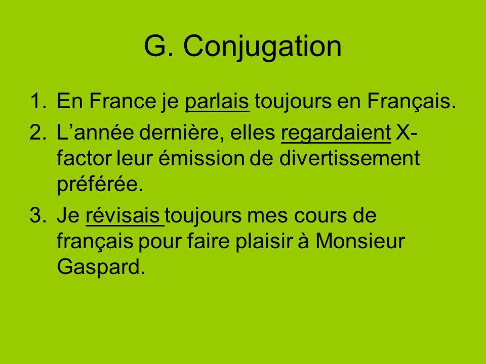 G.Conjugation 1.En France je parlais toujours en Français.