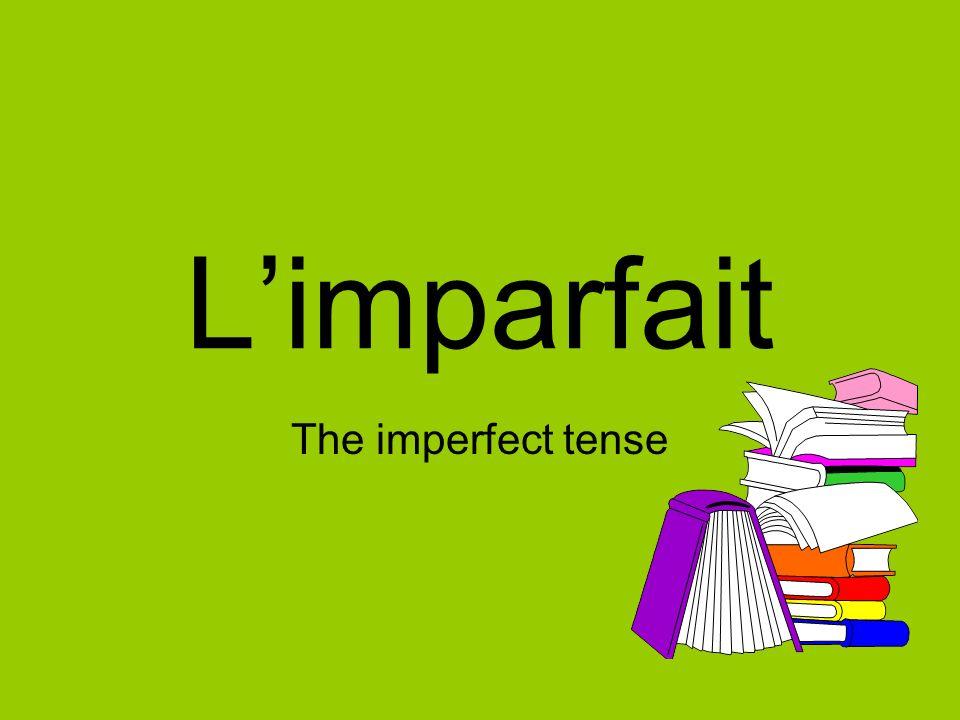 Limparfait The imperfect tense