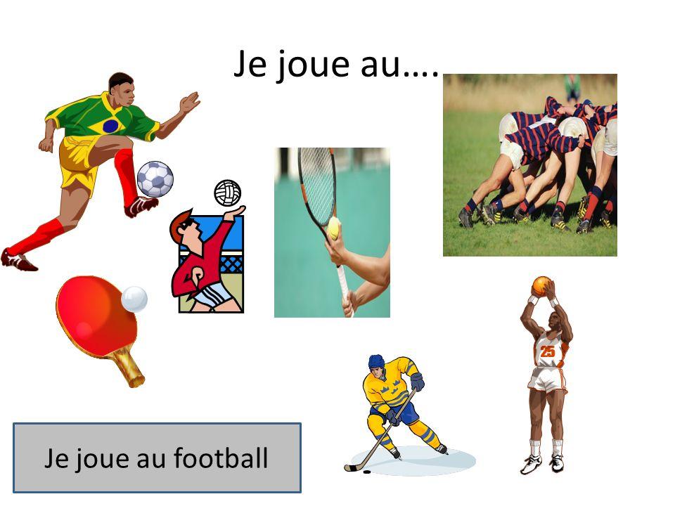 Je joue au…. Je joue au football