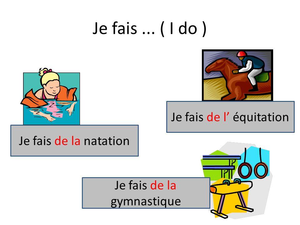 Je fais... ( I do ) Je fais de la natation Je fais de l équitation Je fais de la gymnastique