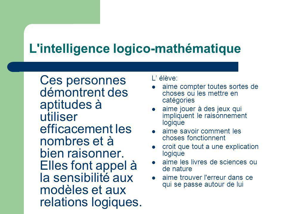 L'intelligence logico-mathématique Ces personnes démontrent des aptitudes à utiliser efficacement les nombres et à bien raisonner. Elles font appel à