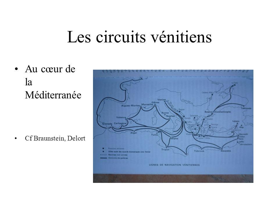 Les circuits vénitiens Au cœur de la Méditerranée Cf Braunstein, Delort