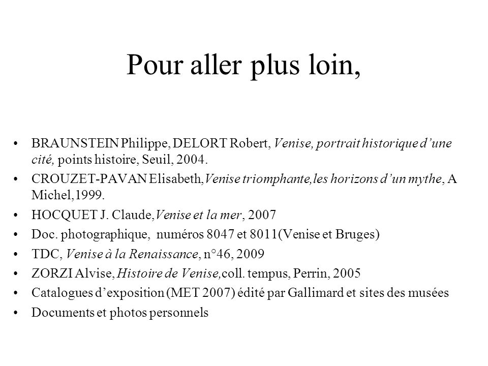 Pour aller plus loin, BRAUNSTEIN Philippe, DELORT Robert, Venise, portrait historique dune cité, points histoire, Seuil, 2004. CROUZET-PAVAN Elisabeth
