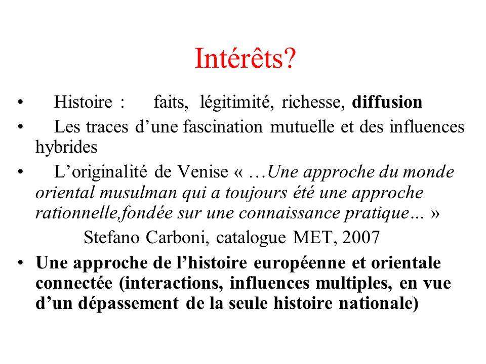 Intérêts? Histoire : faits, légitimité, richesse, diffusion Les traces dune fascination mutuelle et des influences hybrides Loriginalité de Venise « …