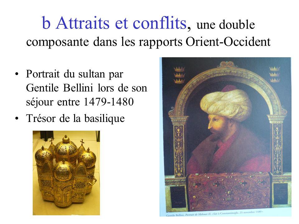 b Attraits et conflits, une double composante dans les rapports Orient-Occident Portrait du sultan par Gentile Bellini lors de son séjour entre 1479-1