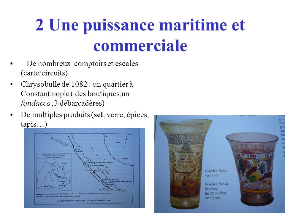2 Une puissance maritime et commerciale De nombreux comptoirs et escales (carte/circuits) Chrysobulle de 1082 : un quartier à Constantinople ( des bou