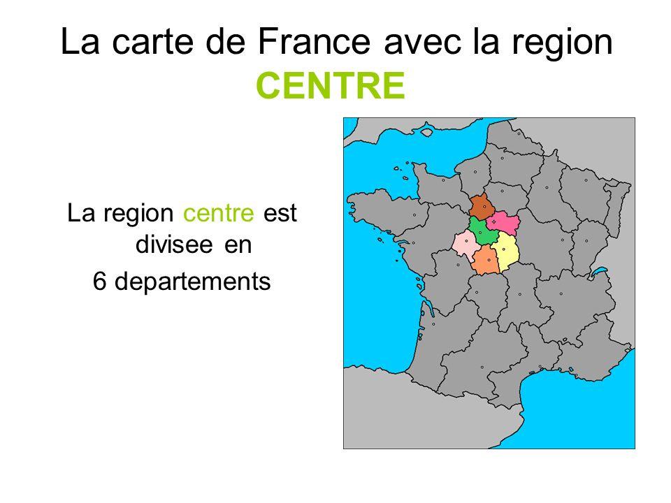 La carte de France avec la region CENTRE La region centre est divisee en 6 departements