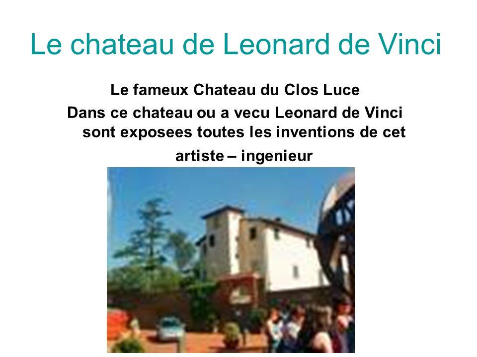 Le chateau de Leonard de Vinci Le fameux Chateau du Clos Luce Dans ce chateau ou a vecu Leonard de Vinci sont exposees toutes les inventions de cet ar
