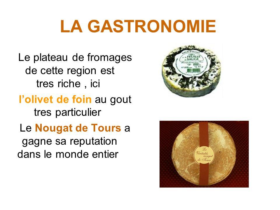 LA GASTRONOMIE Le plateau de fromages de cette region est tres riche, ici lolivet de foin au gout tres particulier Le Nougat de Tours a gagne sa reput
