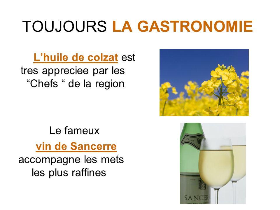 TOUJOURS LA GASTRONOMIE Lhuile de colzat est tres appreciee par les Chefs de la region Le fameux vin de Sancerre accompagne les mets les plus raffines